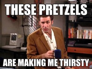 these-pretzels-are-making-me-thirsty